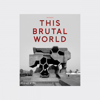 Phaidon : This Brutal World : Peter Chadwick